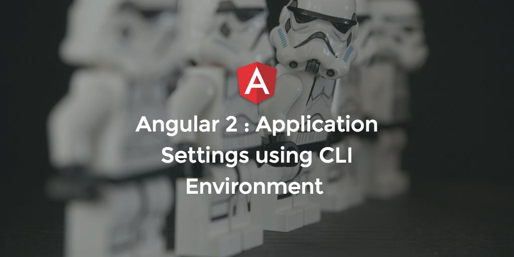 Shayne Boyer: Angular 2: Application Settings using the CLI