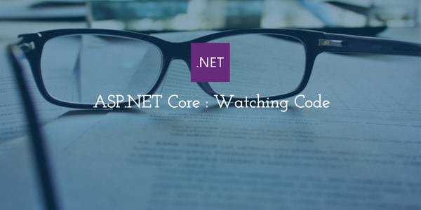 ASP.NET Core: Watching Code