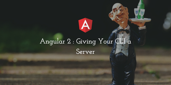 Angular 2 : Giving Your CLI a Server