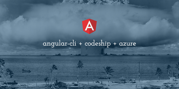 Angular 2 : Continuous Integration to Azure using Codeship and the Angular CLI