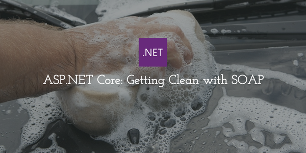 ASP.NET Core : Getting Clean with SOAP